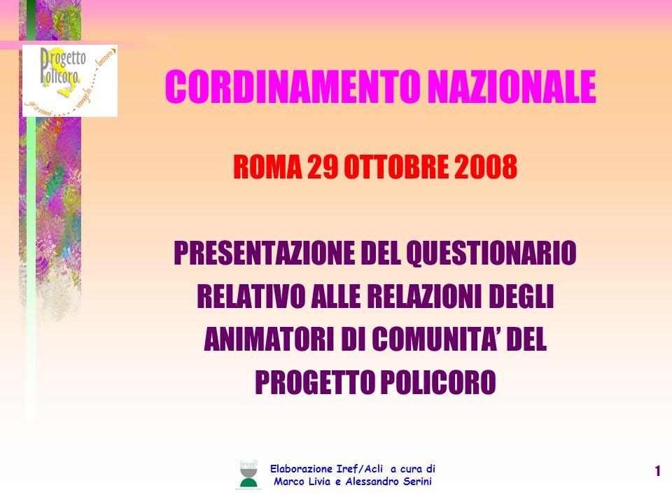 Elaborazione Iref/Acli a cura di Marco Livia e Alessandro Serini 1 CORDINAMENTO NAZIONALE ROMA 29 OTTOBRE 2008 PRESENTAZIONE DEL QUESTIONARIO RELATIVO