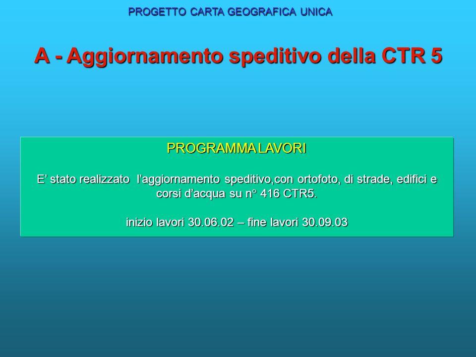 A - Aggiornamento speditivo della CTR 5 PROGRAMMA LAVORI E stato realizzato laggiornamento speditivo,con ortofoto, di strade, edifici e corsi dacqua s
