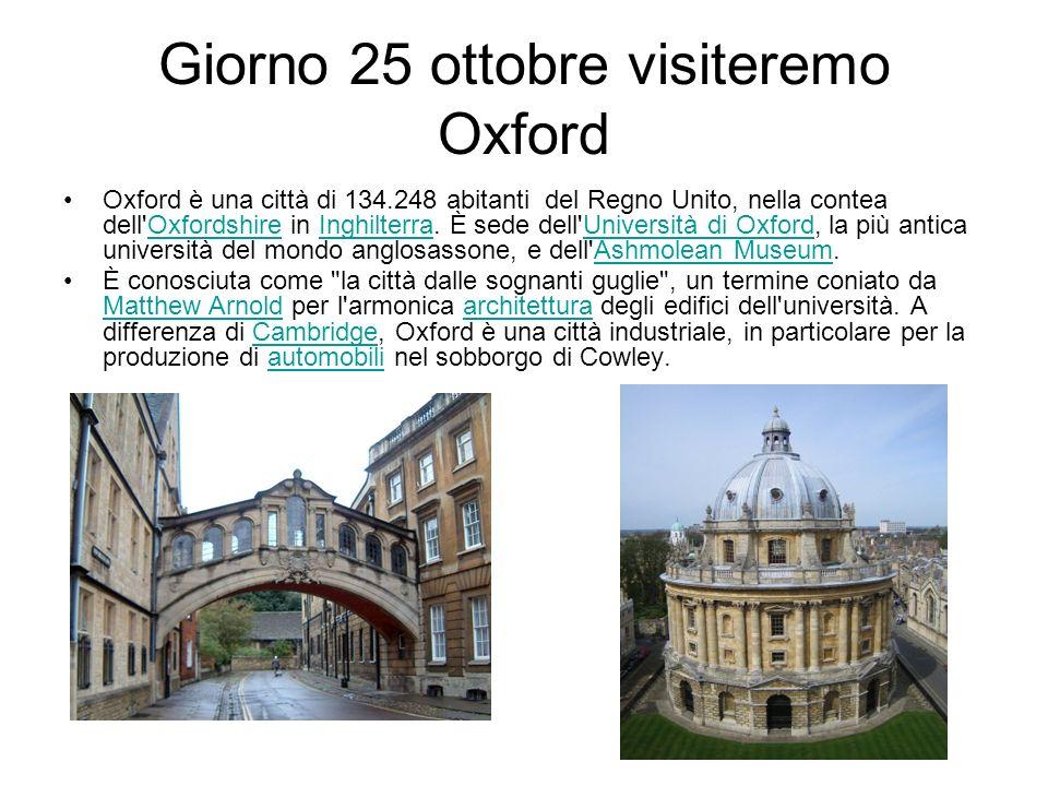 Giorno 25 ottobre visiteremo Oxford Oxford è una città di 134.248 abitanti del Regno Unito, nella contea dell'Oxfordshire in Inghilterra. È sede dell'