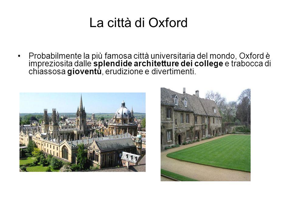 La città di Oxford Probabilmente la più famosa città universitaria del mondo, Oxford è impreziosita dalle splendide architetture dei college e trabocc
