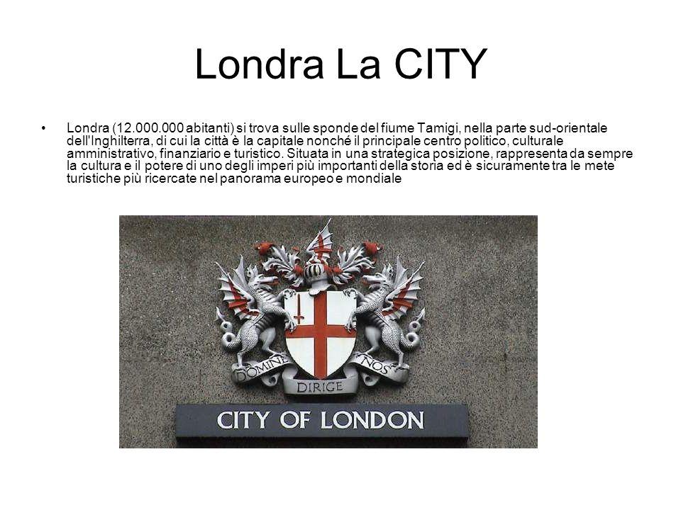 Londra La CITY Londra (12.000.000 abitanti) si trova sulle sponde del fiume Tamigi, nella parte sud-orientale dell'Inghilterra, di cui la città è la c