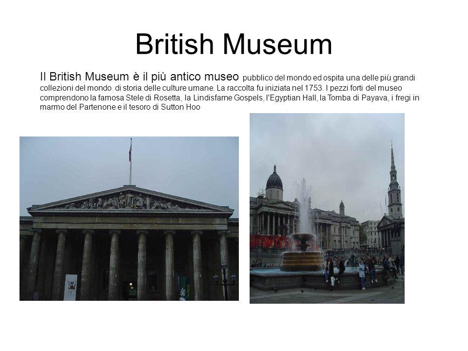 British Museum Il British Museum è il più antico museo pubblico del mondo ed ospita una delle più grandi collezioni del mondo di storia delle culture