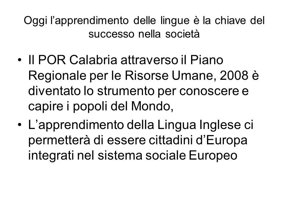 Oggi lapprendimento delle lingue è la chiave del successo nella società Il POR Calabria attraverso il Piano Regionale per le Risorse Umane, 2008 è div