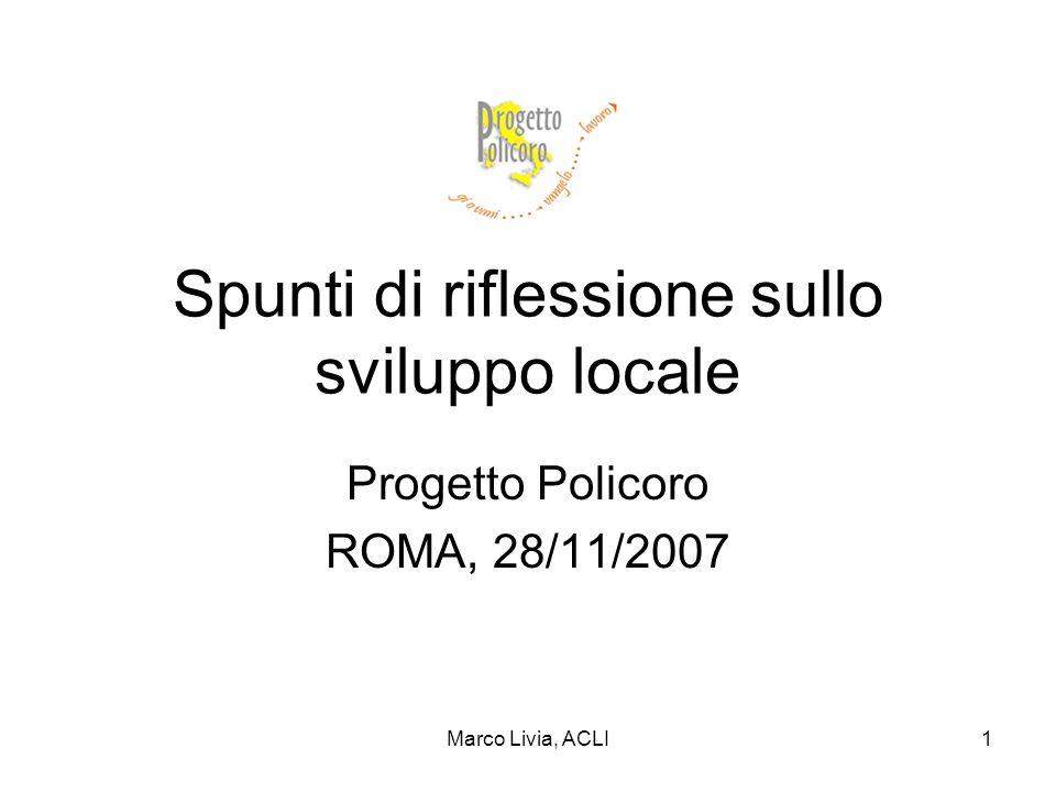 Marco Livia, ACLI1 Spunti di riflessione sullo sviluppo locale Progetto Policoro ROMA, 28/11/2007