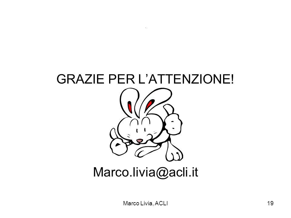 Marco Livia, ACLI19. GRAZIE PER LATTENZIONE! Marco.livia@acli.it