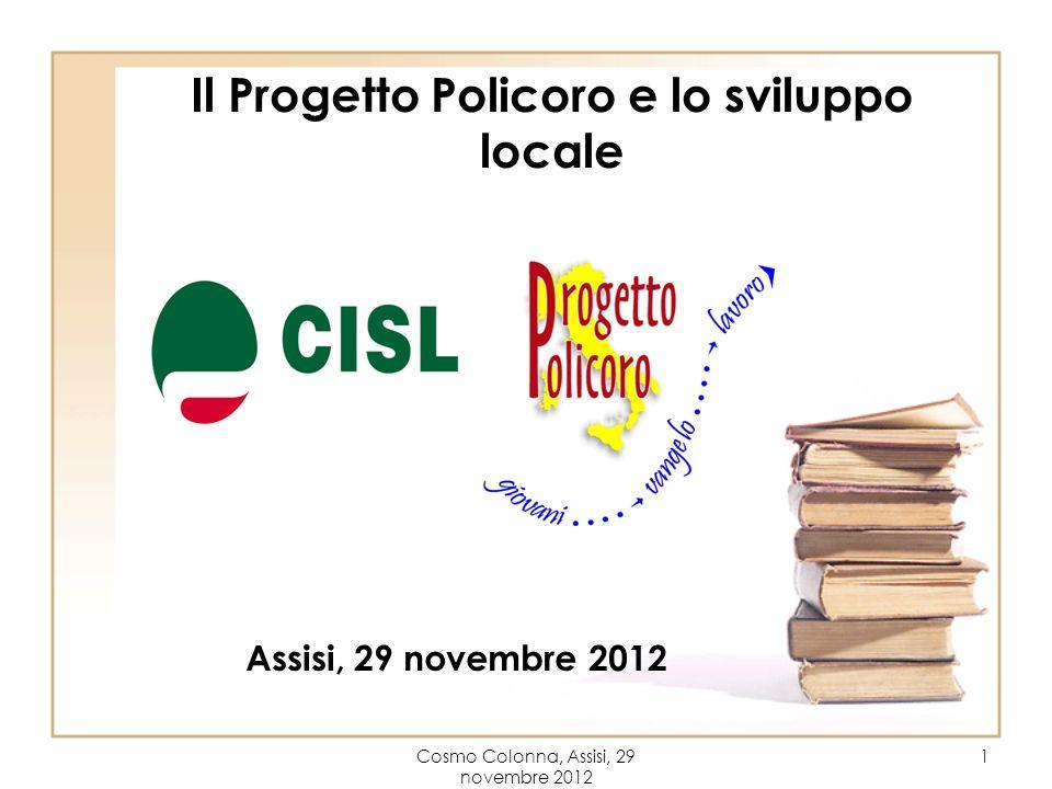 Cosmo Colonna, Assisi, 29 novembre 2012 1 Il Progetto Policoro e lo sviluppo locale Assisi, 29 novembre 2012
