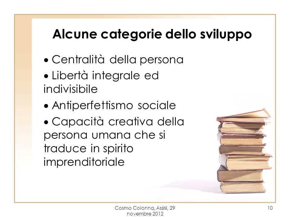 Cosmo Colonna, Assisi, 29 novembre 2012 10 Alcune categorie dello sviluppo Centralità della persona Libertà integrale ed indivisibile Antiperfettismo
