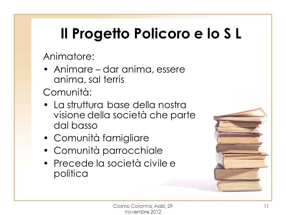 Cosmo Colonna, Assisi, 29 novembre 2012 11 Il Progetto Policoro e lo S L Animatore: Animare – dar anima, essere anima, sal terris Comunità: La struttu