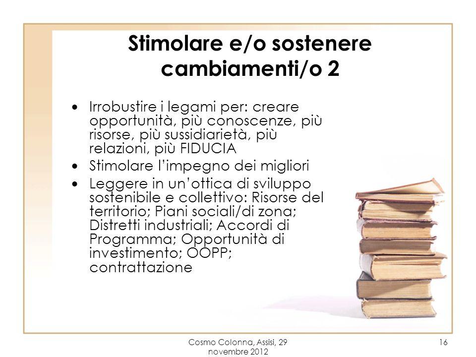 Cosmo Colonna, Assisi, 29 novembre 2012 16 Stimolare e/o sostenere cambiamenti/o 2 Irrobustire i legami per: creare opportunità, più conoscenze, più r