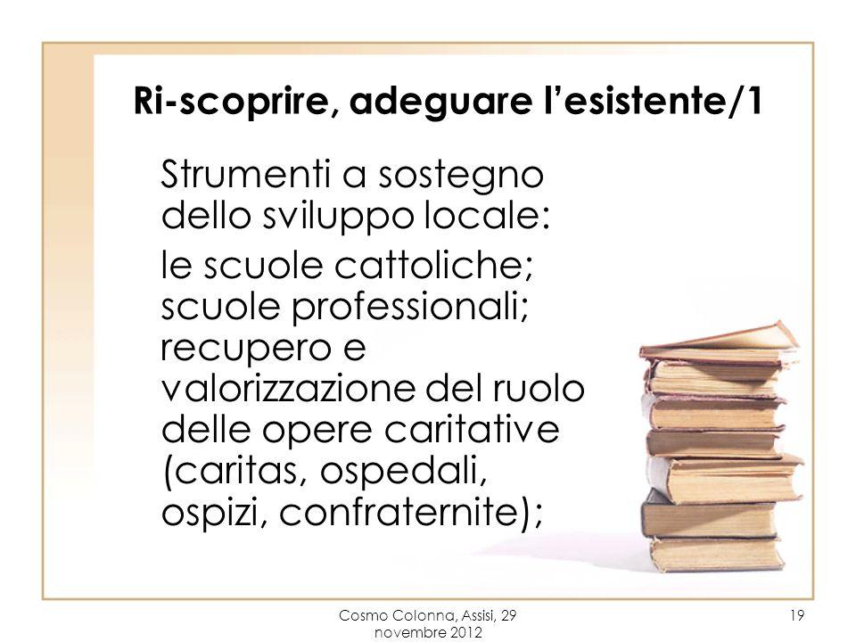 Cosmo Colonna, Assisi, 29 novembre 2012 19 Ri-scoprire, adeguare lesistente/1 Strumenti a sostegno dello sviluppo locale: le scuole cattoliche; scuole