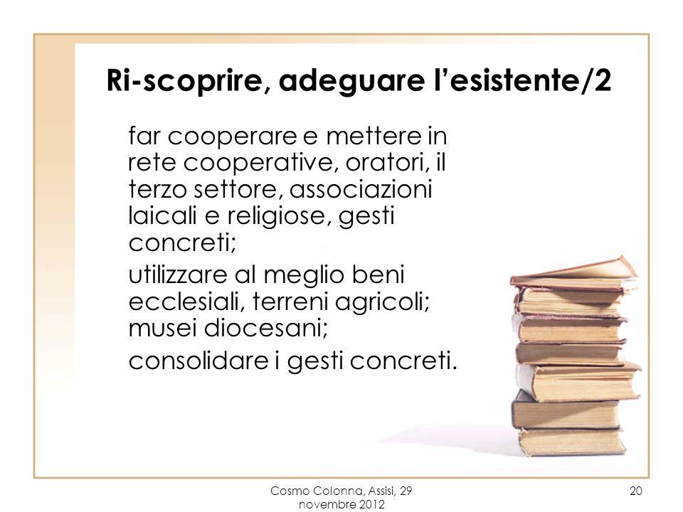 Cosmo Colonna, Assisi, 29 novembre 2012 20 Ri-scoprire, adeguare lesistente/2 far cooperare e mettere in rete cooperative, oratori, il terzo settore,