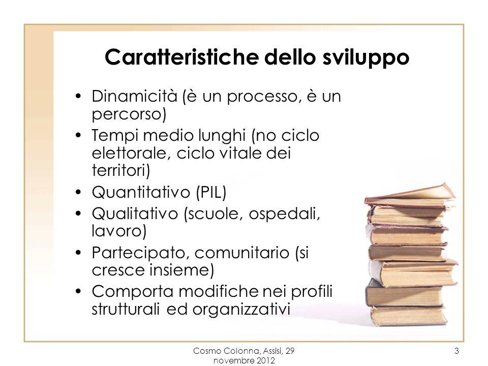 Cosmo Colonna, Assisi, 29 novembre 2012 3 Caratteristiche dello sviluppo Dinamicità (è un processo, è un percorso) Tempi medio lunghi (no ciclo eletto