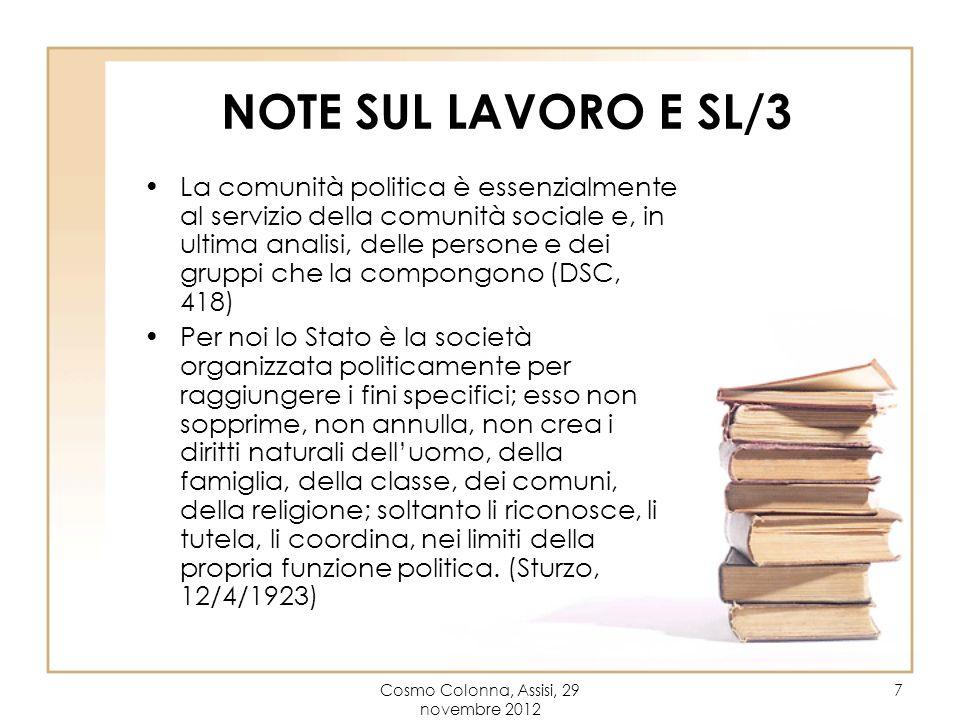 Cosmo Colonna, Assisi, 29 novembre 2012 7 NOTE SUL LAVORO E SL/3 La comunità politica è essenzialmente al servizio della comunità sociale e, in ultima