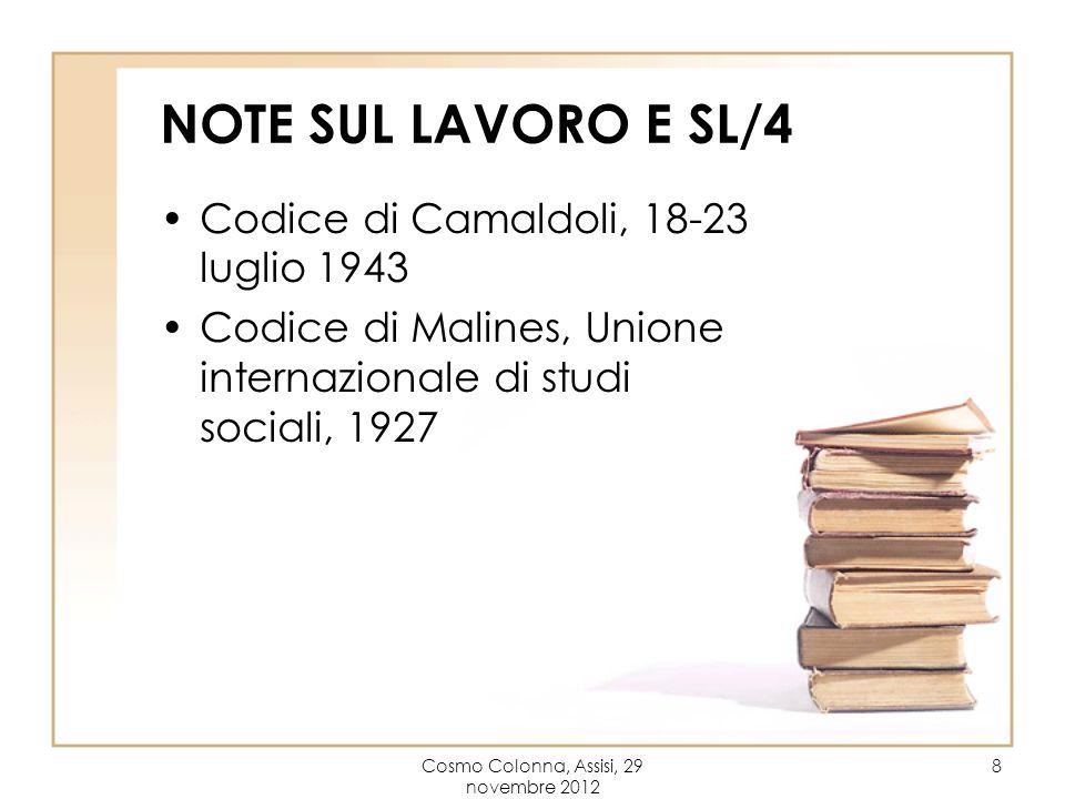 Cosmo Colonna, Assisi, 29 novembre 2012 8 NOTE SUL LAVORO E SL/4 Codice di Camaldoli, 18-23 luglio 1943 Codice di Malines, Unione internazionale di studi sociali, 1927