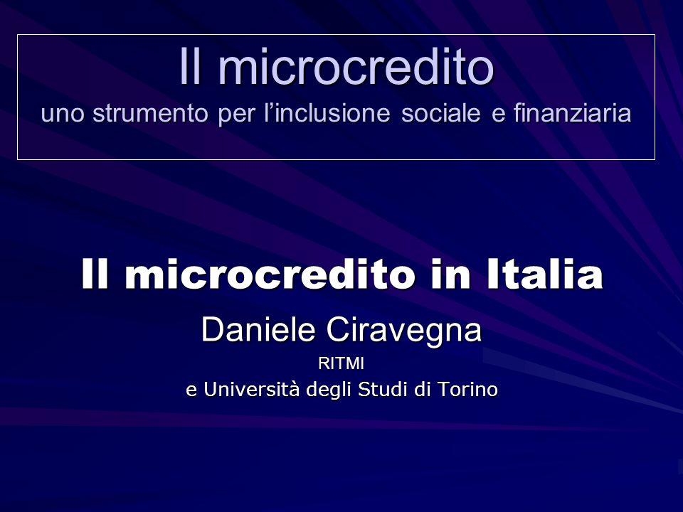 Il microcredito uno strumento per linclusione sociale e finanziaria Il microcredito in Italia Daniele Ciravegna RITMI e Università degli Studi di Torino