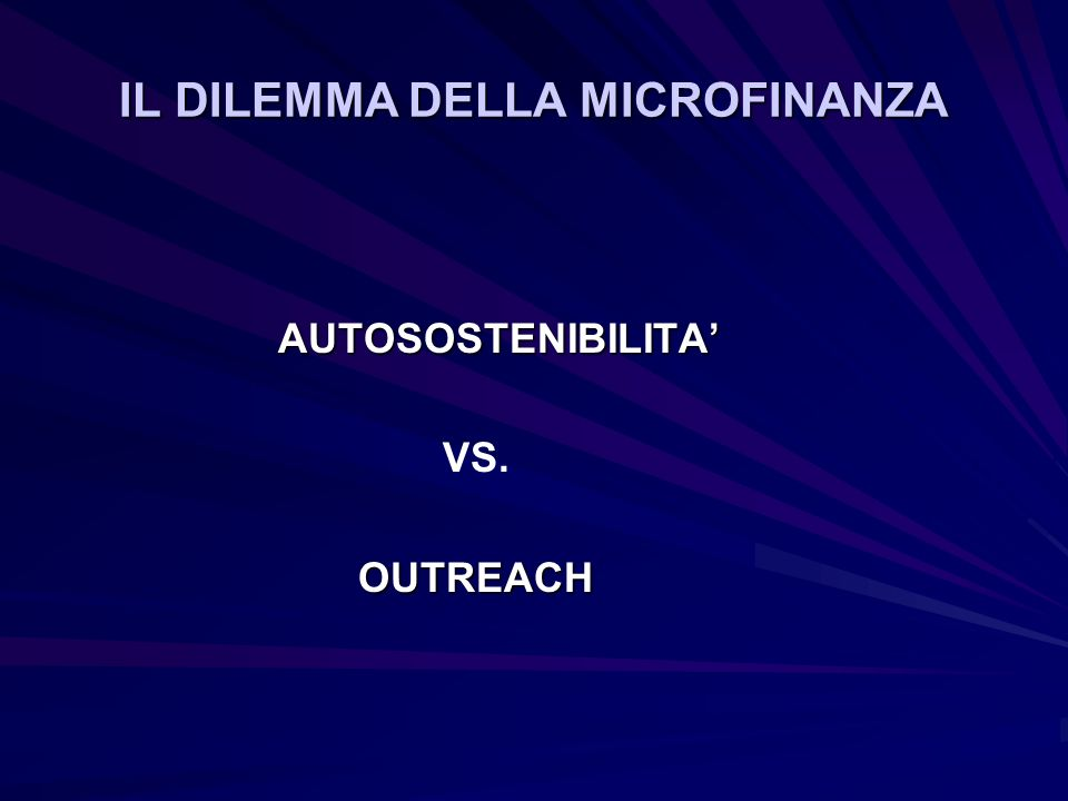 IL DILEMMA DELLA MICROFINANZA AUTOSOSTENIBILITA VS. OUTREACH OUTREACH