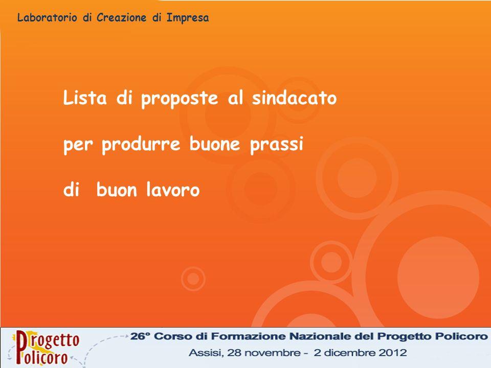Laboratorio di Creazione di Impresa Lista di proposte al sindacato per produrre buone prassi di buon lavoro