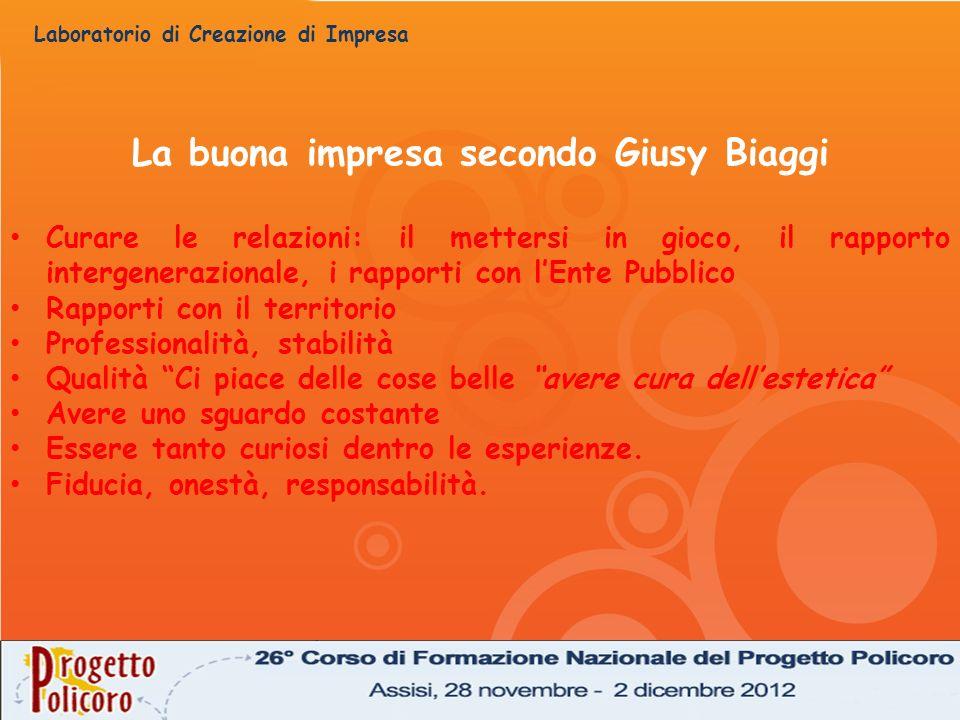 Laboratorio di Creazione di Impresa La buona impresa secondo Giusy Biaggi Curare le relazioni: il mettersi in gioco, il rapporto intergenerazionale, i