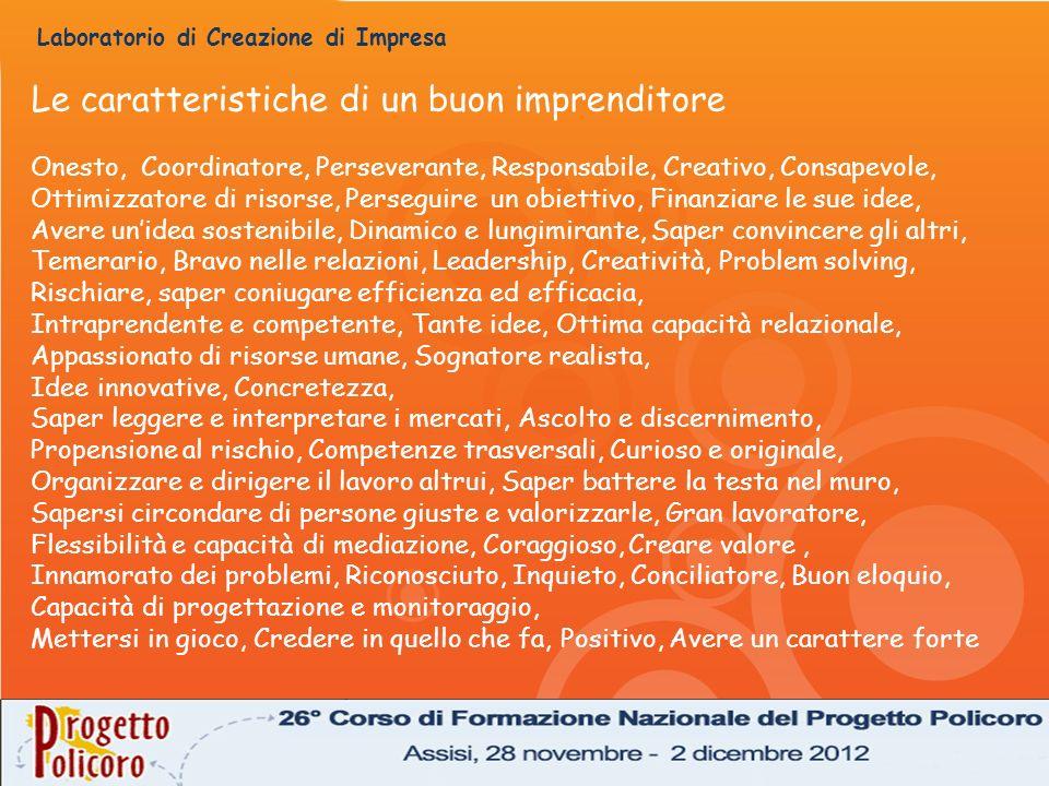 Laboratorio di Creazione di Impresa Le caratteristiche di un buon imprenditore Onesto, Coordinatore, Perseverante, Responsabile, Creativo, Consapevole