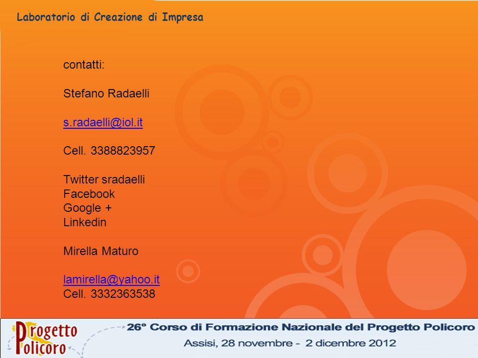 Laboratorio di Creazione di Impresa contatti: Stefano Radaelli s.radaelli@iol.it Cell. 3388823957 Twitter sradaelli Facebook Google + Linkedin Mirella