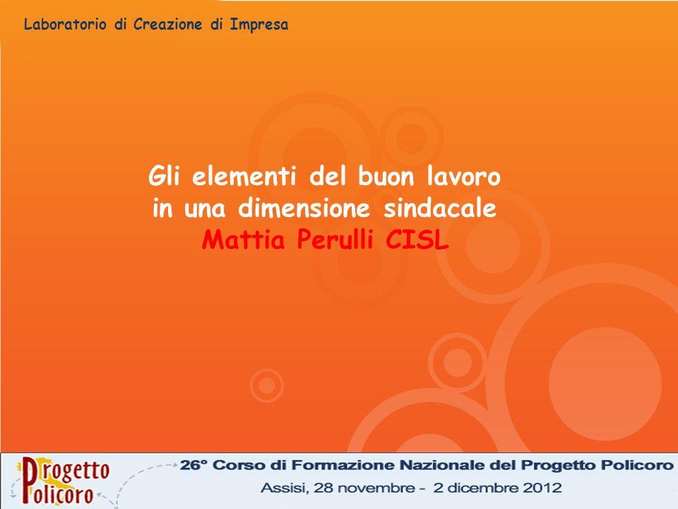 Laboratorio di Creazione di Impresa Gli elementi del buon lavoro in una dimensione sindacale Mattia Perulli CISL