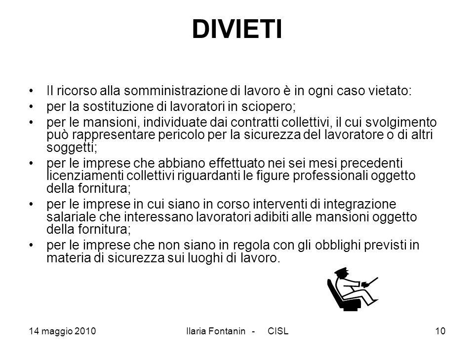 14 maggio 2010Ilaria Fontanin - CISL10 DIVIETI Il ricorso alla somministrazione di lavoro è in ogni caso vietato: per la sostituzione di lavoratori in