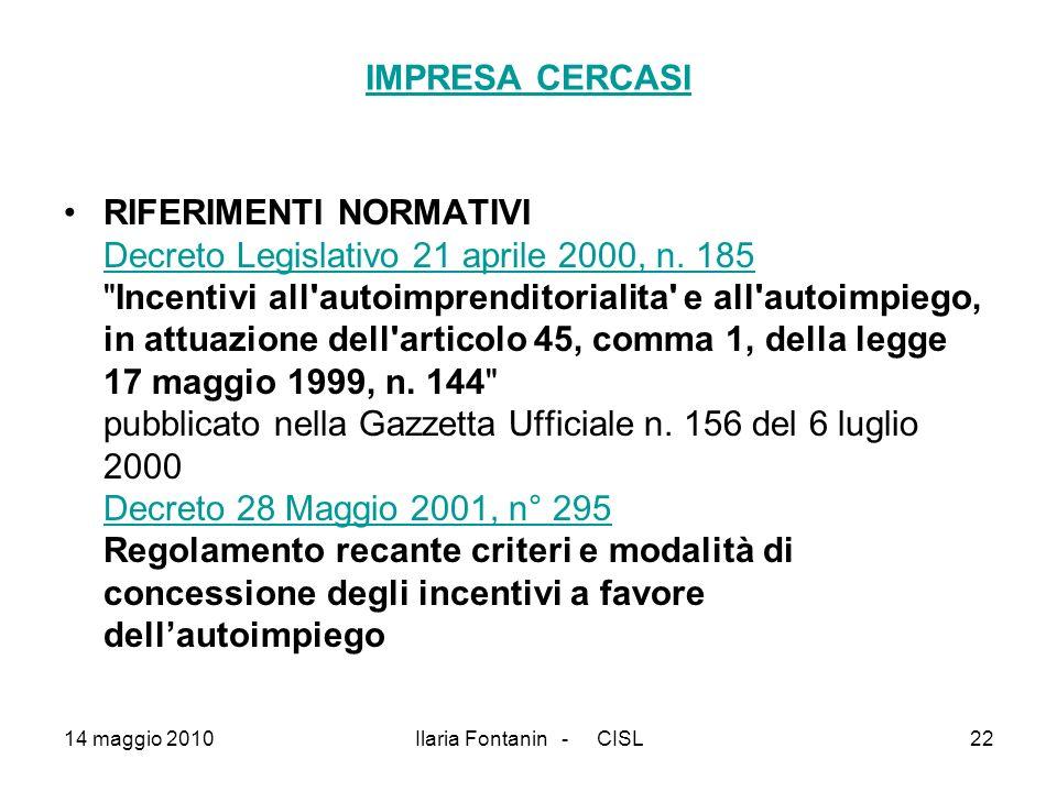 14 maggio 2010Ilaria Fontanin - CISL22 IMPRESA CERCASI RIFERIMENTI NORMATIVI Decreto Legislativo 21 aprile 2000, n. 185