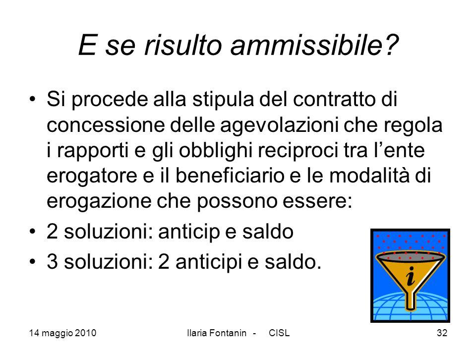 14 maggio 2010Ilaria Fontanin - CISL32 E se risulto ammissibile? Si procede alla stipula del contratto di concessione delle agevolazioni che regola i