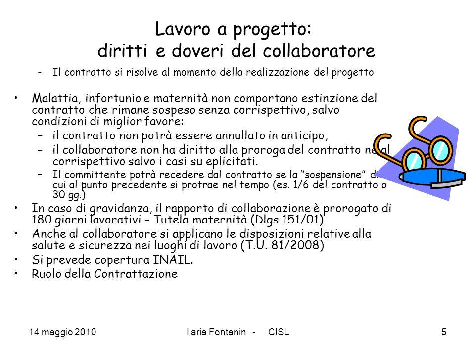 14 maggio 2010Ilaria Fontanin - CISL5 Lavoro a progetto: diritti e doveri del collaboratore -Il contratto si risolve al momento della realizzazione de
