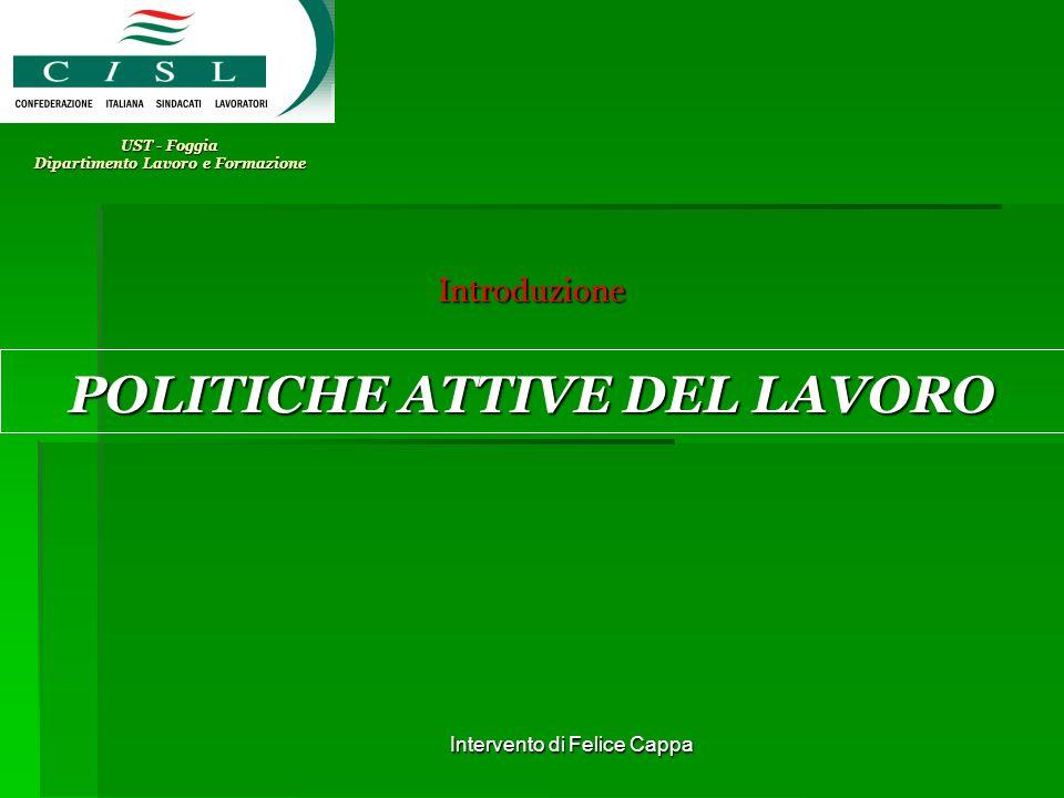 Intervento di Felice Cappa UST - Foggia Dipartimento Lavoro e Formazione POLITICHE ATTIVE DEL LAVORO Introduzione