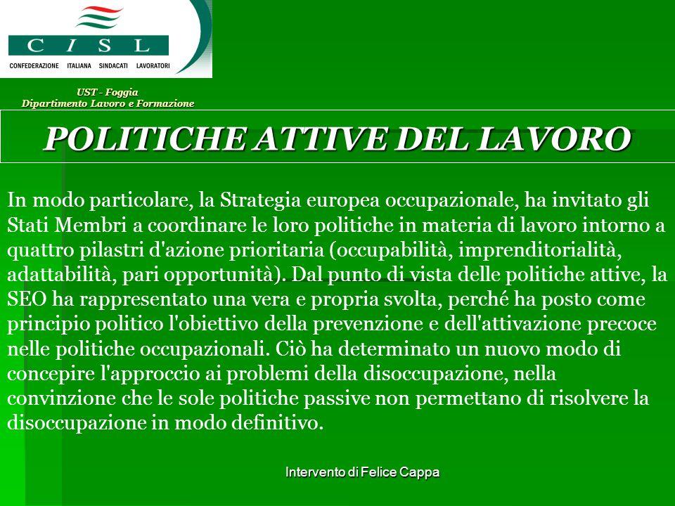 Intervento di Felice Cappa UST - Foggia Dipartimento Lavoro e Formazione POLITICHE ATTIVE DEL LAVORO In modo particolare, la Strategia europea occupaz