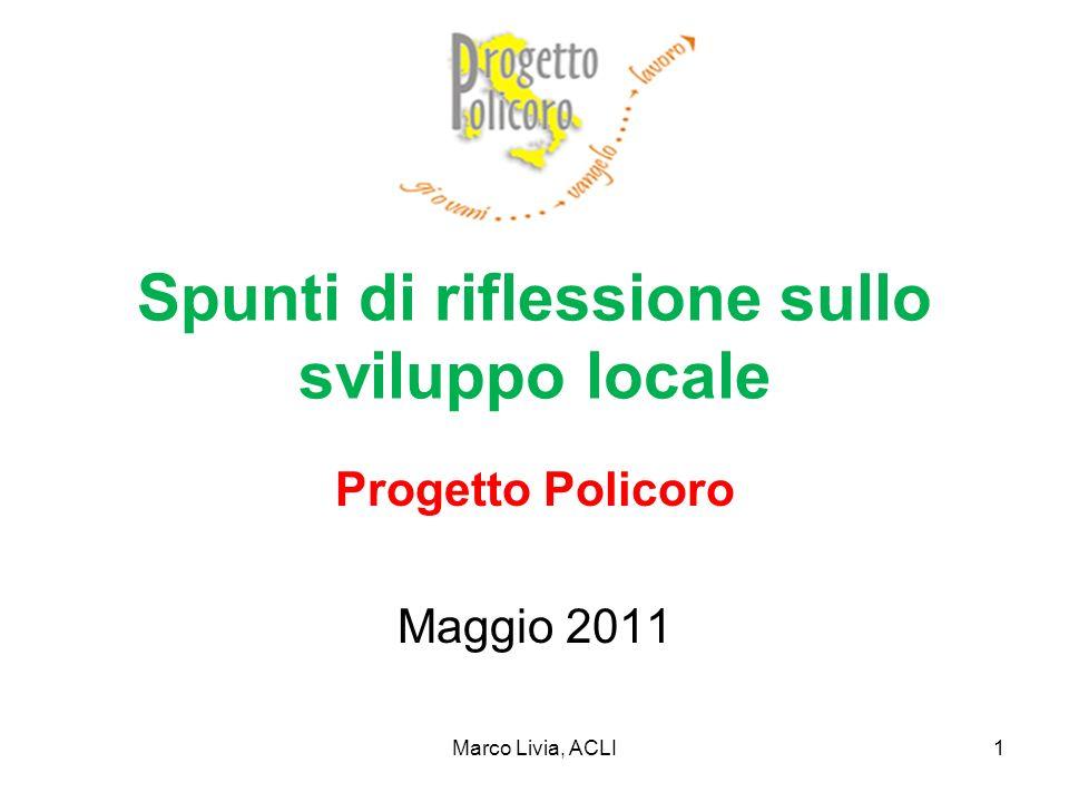 Marco Livia, ACLI1 Spunti di riflessione sullo sviluppo locale Progetto Policoro Maggio 2011