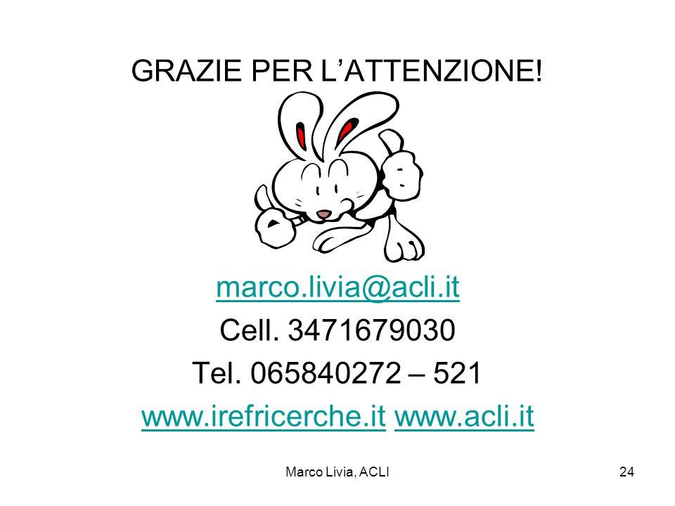 Marco Livia, ACLI24. GRAZIE PER LATTENZIONE. marco.livia@acli.it Cell.