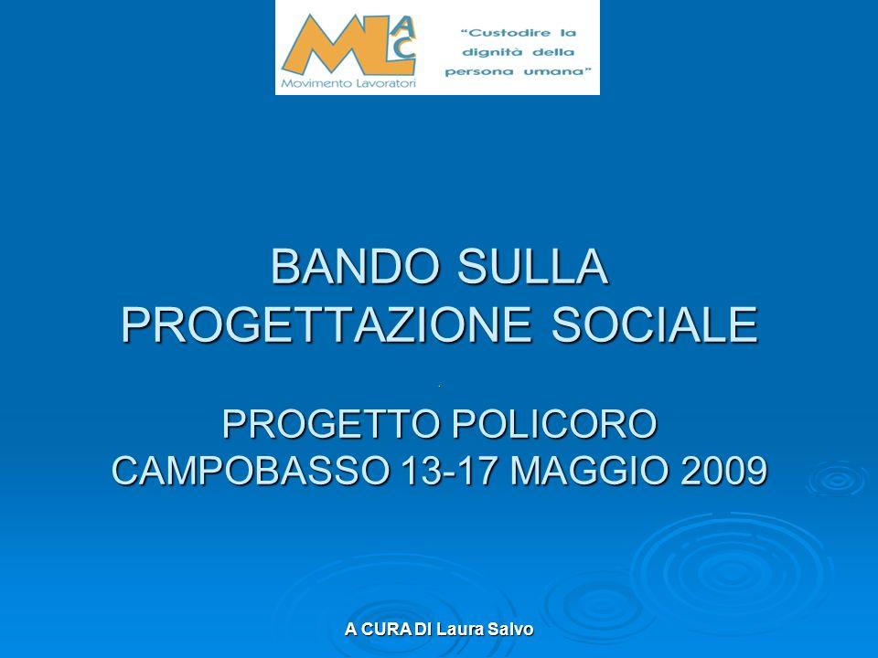 A CURA DI Laura Salvo BANDO SULLA PROGETTAZIONE SOCIALE PROGETTO POLICORO CAMPOBASSO 13-17 MAGGIO 2009.