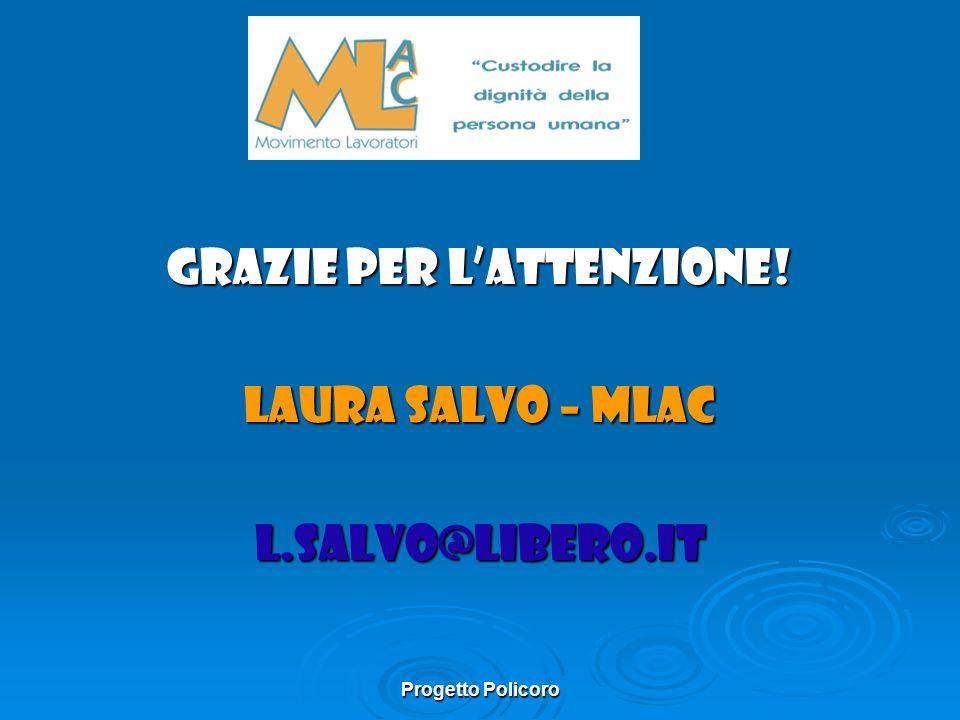 Progetto Policoro GRAZIE PER LATTENZIONE! LAURA SALVO – MLAC L.SALVO@LIBERO.IT