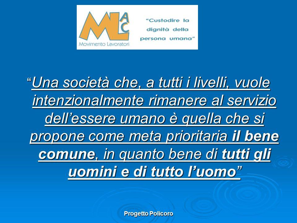 Progetto Policoro Una società che, a tutti i livelli, vuole intenzionalmente rimanere al servizio dellessere umano è quella che si propone come meta p
