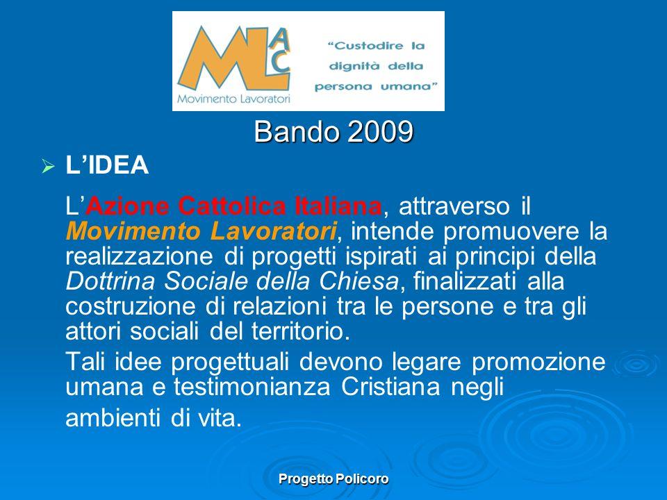 Progetto Policoro Bando 2009 LIDEA LAzione Cattolica Italiana, attraverso il Movimento Lavoratori, intende promuovere la realizzazione di progetti isp