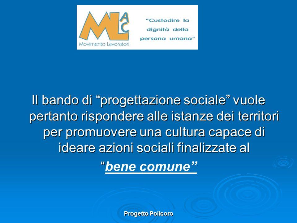 Progetto Policoro Il bando di progettazione sociale vuole pertanto rispondere alle istanze dei territori per promuovere una cultura capace di ideare azioni sociali finalizzate al bene comune