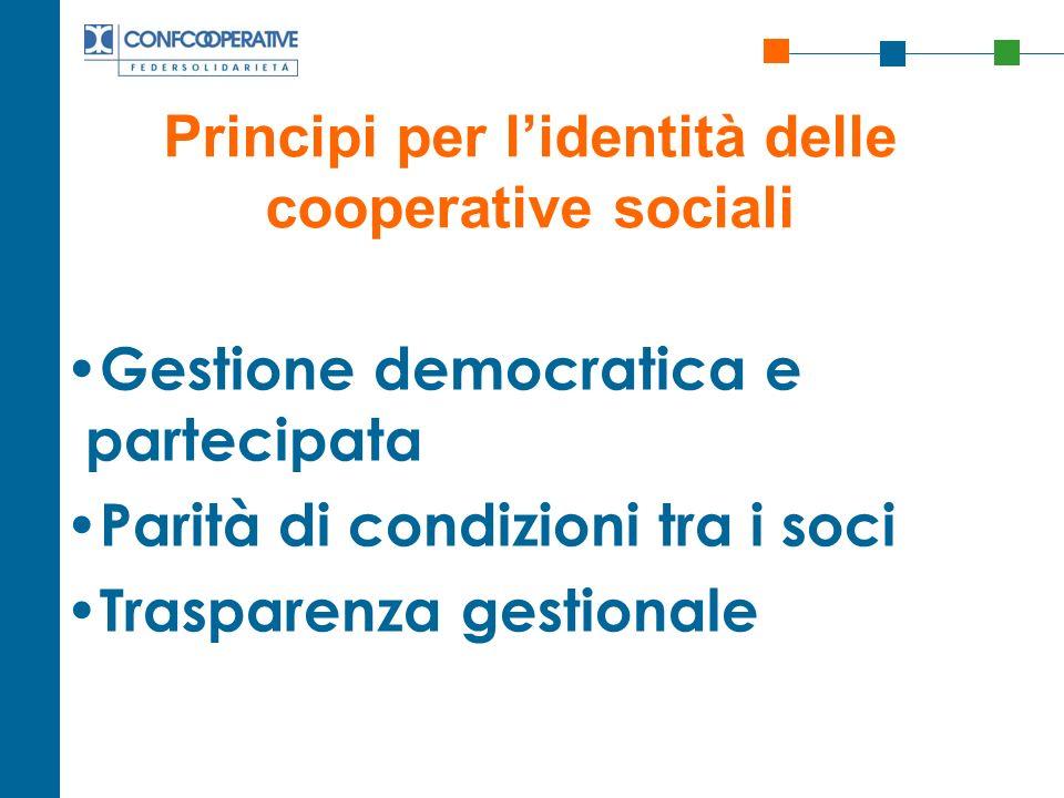 Principi per lidentità delle cooperative sociali Gestione democratica e partecipata Parità di condizioni tra i soci Trasparenza gestionale