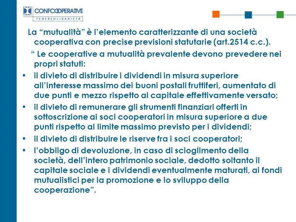 La mutualità è lelemento caratterizzante di una società cooperativa con precise previsioni statutarie (art.2514 c.c.). Le cooperative a mutualità prev