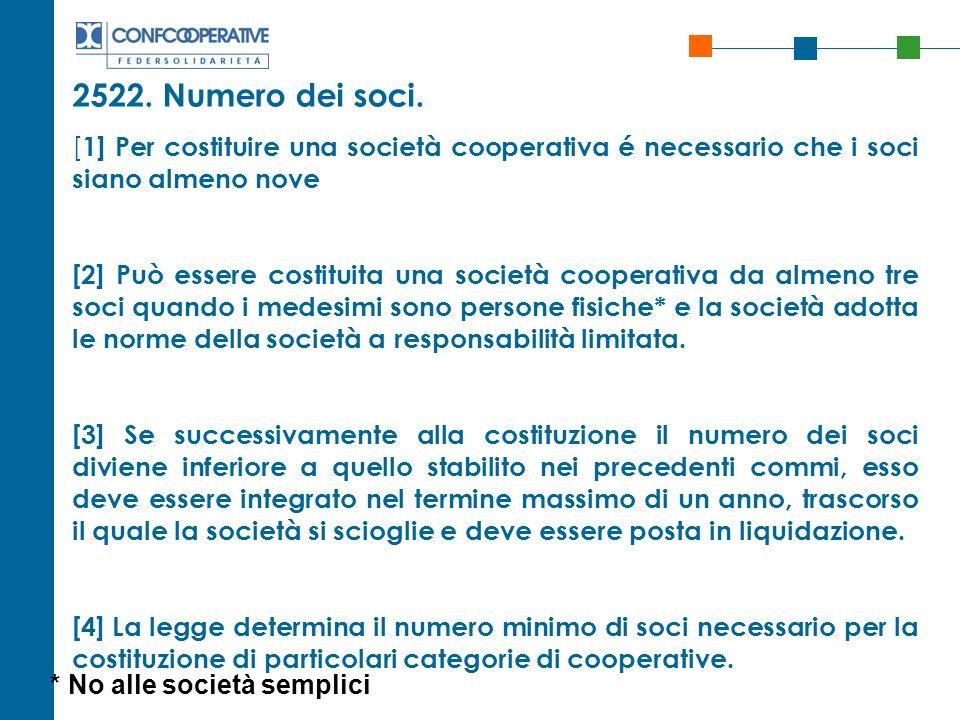 2522. Numero dei soci. [ 1] Per costituire una società cooperativa é necessario che i soci siano almeno nove [2] Può essere costituita una società coo