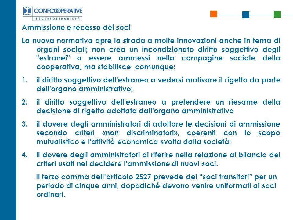 Ammissione e recesso dei soci La nuova normativa apre la strada a molte innovazioni anche in tema di organi sociali; non crea un incondizionato diritt