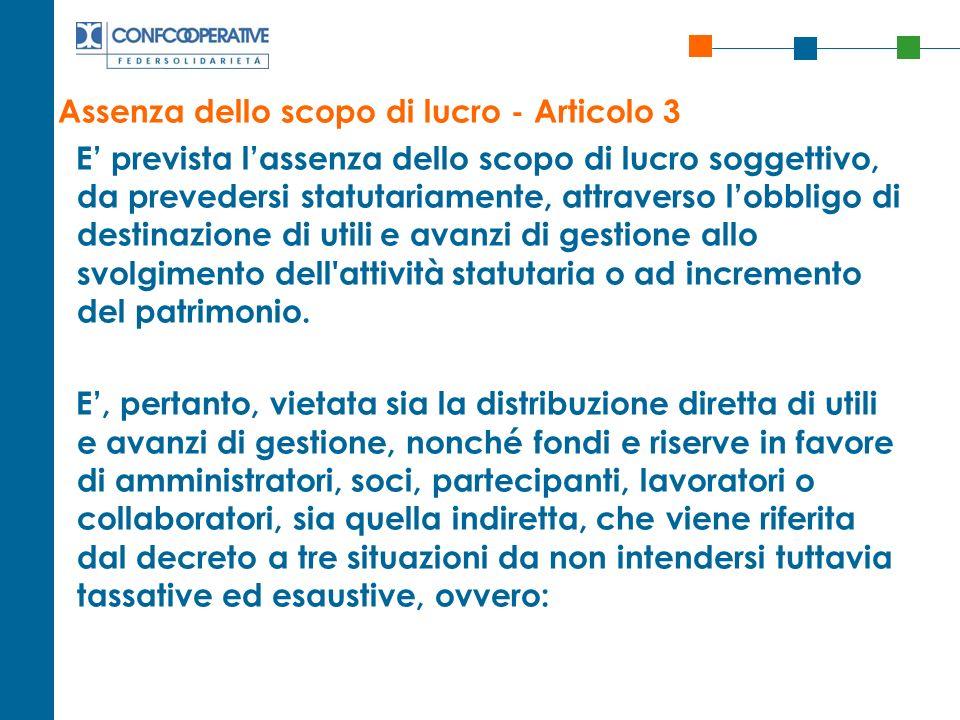 Assenza dello scopo di lucro - Articolo 3 E prevista lassenza dello scopo di lucro soggettivo, da prevedersi statutariamente, attraverso lobbligo di d