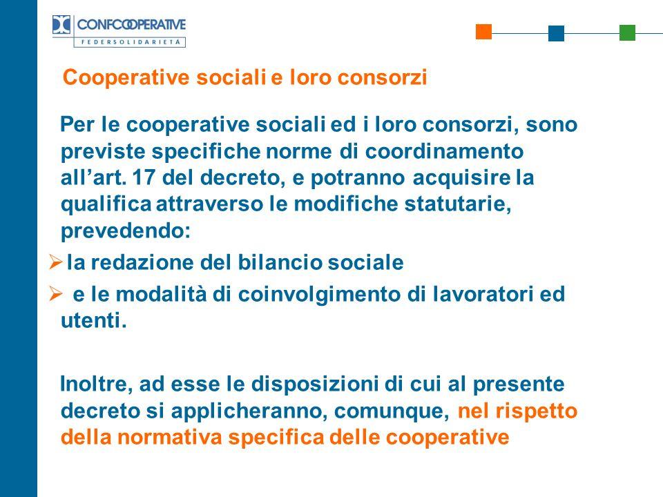 Cooperative sociali e loro consorzi Per le cooperative sociali ed i loro consorzi, sono previste specifiche norme di coordinamento allart. 17 del decr