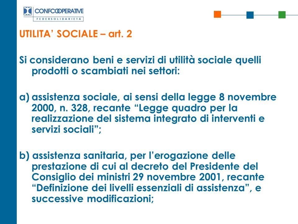 UTILITA SOCIALE – art. 2 Si considerano beni e servizi di utilità sociale quelli prodotti o scambiati nei settori: a)assistenza sociale, ai sensi dell