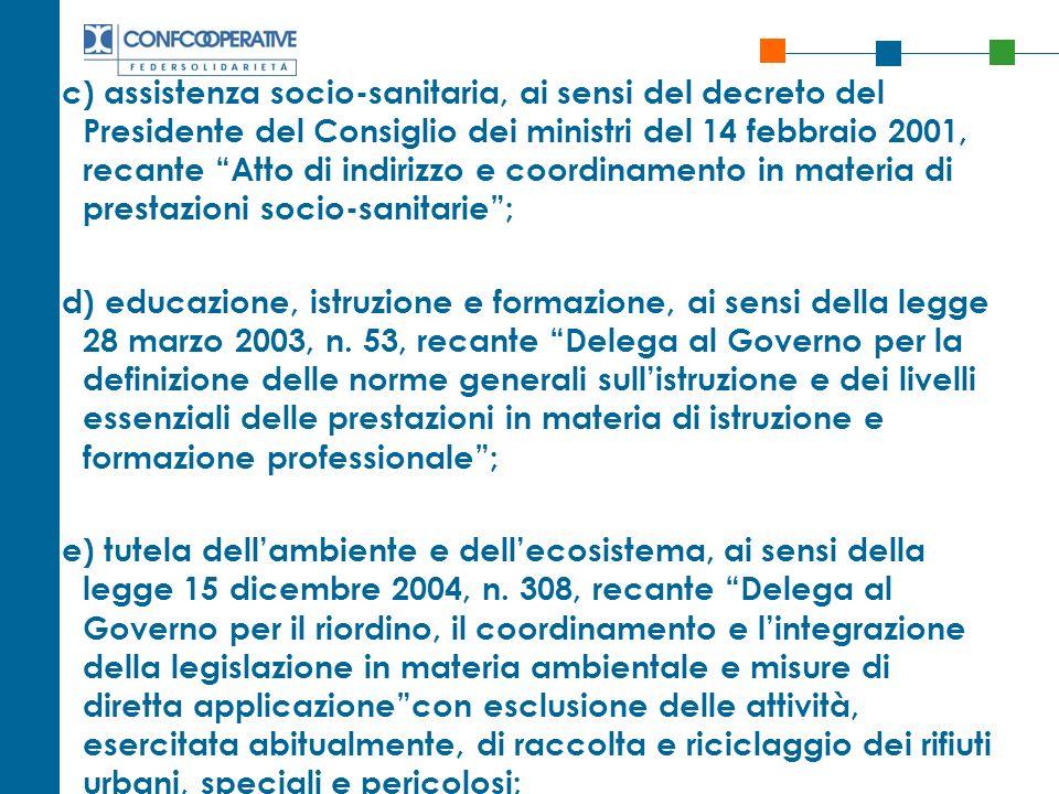 c) assistenza socio-sanitaria, ai sensi del decreto del Presidente del Consiglio dei ministri del 14 febbraio 2001, recante Atto di indirizzo e coordi