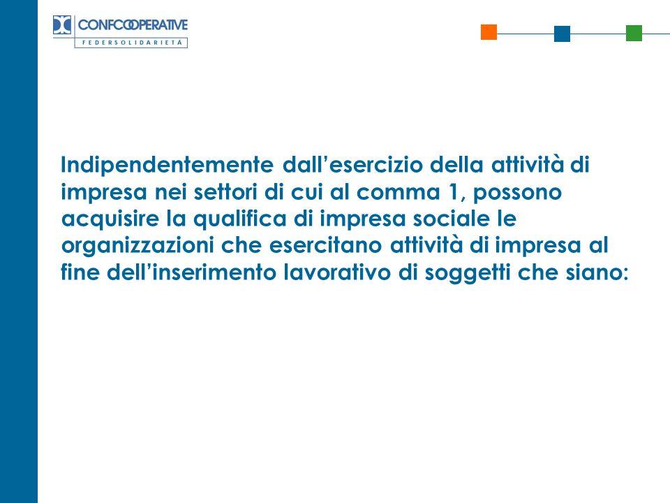 Indipendentemente dallesercizio della attività di impresa nei settori di cui al comma 1, possono acquisire la qualifica di impresa sociale le organizz