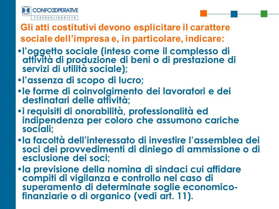 Gli atti costitutivi devono esplicitare il carattere sociale dellimpresa e, in particolare, indicare: loggetto sociale (inteso come il complesso di at