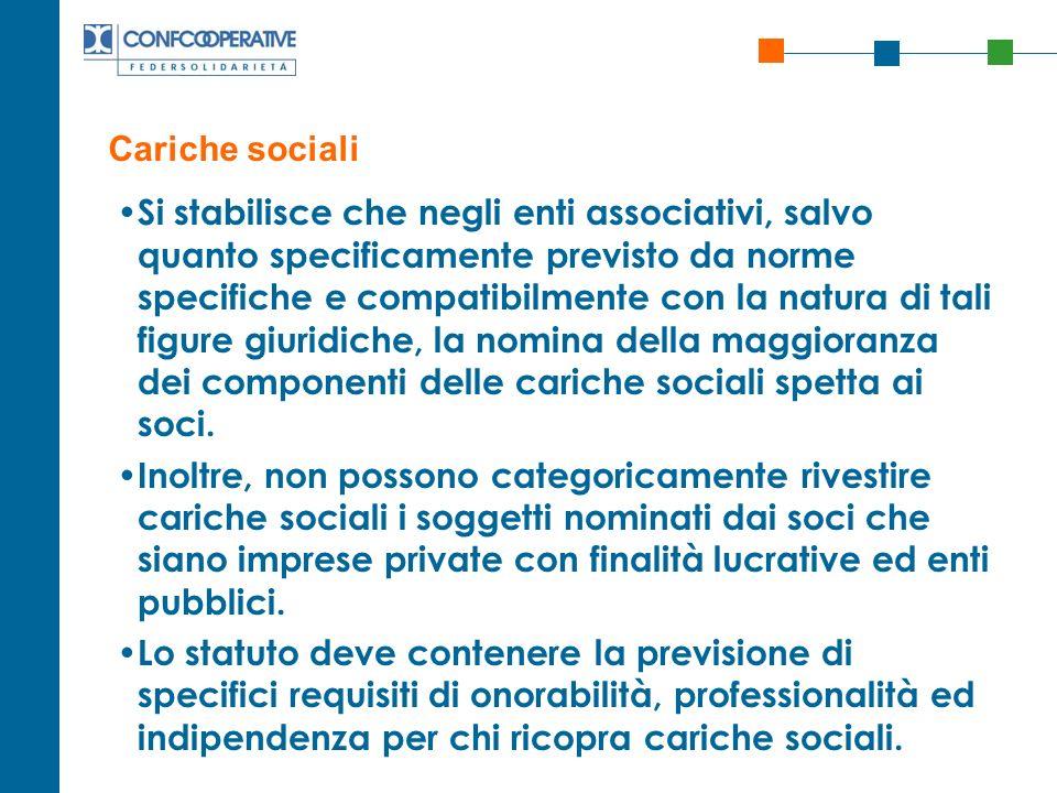 Cariche sociali Si stabilisce che negli enti associativi, salvo quanto specificamente previsto da norme specifiche e compatibilmente con la natura di