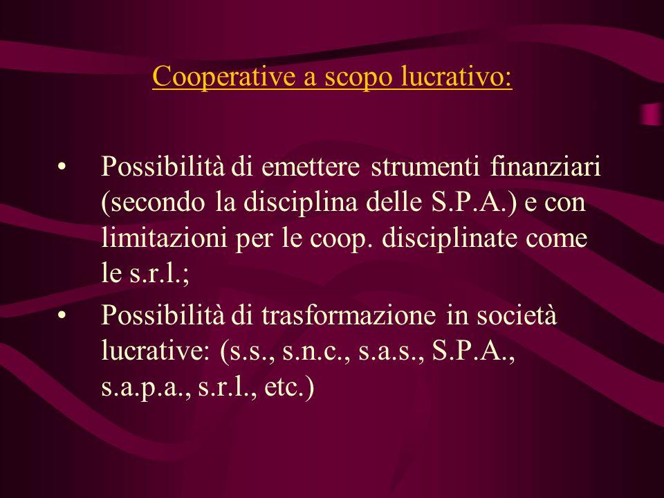 Cooperative a scopo lucrativo: Possibilità di emettere strumenti finanziari (secondo la disciplina delle S.P.A.) e con limitazioni per le coop. discip